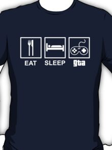Eat, Sleep, Gta  T-Shirt