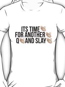 Q and Slay T-Shirt