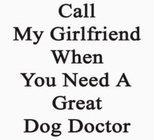 Call My Girlfriend When You Need A Great Dog Doctor  by supernova23