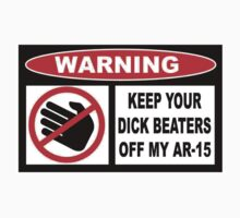 Keep Your Dick Beaters Off My AR-15 by PuppaBear27