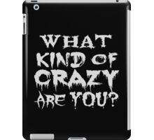 What kind of crazy are you? iPad Case/Skin