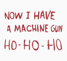 Die Hard - Now I Have A Machine Gun Ho by tvmovietvshirt