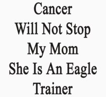 Cancer Will Not Stop My Mom She Is An Eagle Trainer  by supernova23