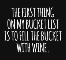Funny 'The First Thing on my Bucket List is to fill the bucket with wine' T-Shirt by Albany Retro