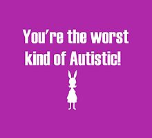 You're the Worst Kind of Autistic! by Kyle Willis