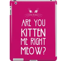 Are You Kitten Me Right Meow? iPad Case/Skin