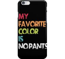 My Favorite Color Is No Pants iPhone Case/Skin
