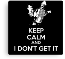 Keep Calm and I Don't Get It. Canvas Print