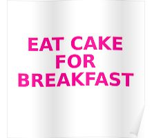 Eat cake for breakfast Poster
