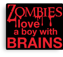 Zombies love a Boy with BRAINS! Canvas Print