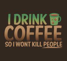 I drink coffee So I won't KILL PEOPLE by jazzydevil