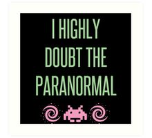 I Highly Doubt The Paranormal Art Print