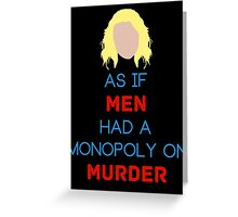 As if Men Had a Monopoly on Murder Greeting Card