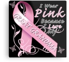 I Wear Pink Because I Love My Great Grandma Metal Print