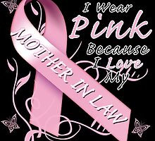 I Wear Pink Because I Love My Mother In Law by magiktees