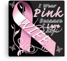 I Wear Pink Because I Love My Wife Metal Print
