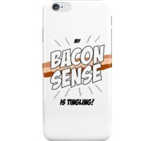 My Bacon Sense is Tingling iPhone Case/Skin