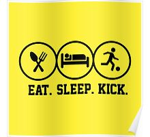 Eat Sleep Kick tshirt for soccer fans Poster