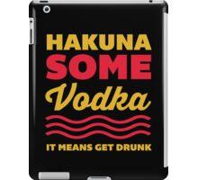 Hakuna Some Vodka iPad Case/Skin