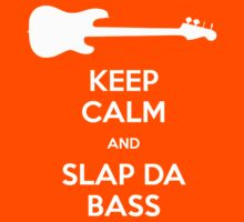 Keep Calm and Slap Da Bass by fandemonium