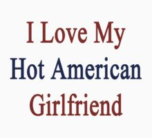 I Love My Hot American Girlfriend  by supernova23