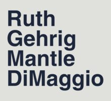 Ruth, Gehrig, Mantle & DiMaggo Font Shirt by canossagraphics