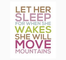 Let Her Sleep For When She Wakes She Will Move Mountains by onceuponastar