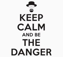 Keep Calm And Be The Danger by GuyDesigns