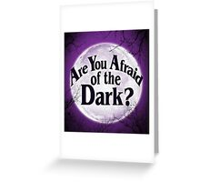 Are You Afraid Of The Dark? Greeting Card