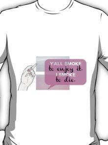 YA'LL SMOKE TO ENJOY IT I SMOKE TO DIE - LOOKING FOR ALASKA JOHN GREEN TUMBLR T-Shirt