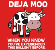 Deja Moo - when you know you've experienced this bullshit before by bluestubble