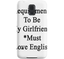 Requirements To Be My Girlfriend: *Must Love English  Samsung Galaxy Case/Skin