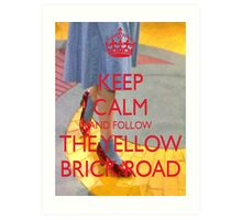 Keep Calm and Follow The Yellow Brick Road  Wizard Of Oz  Art Print