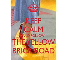 Keep Calm and Follow The Yellow Brick Road  Wizard Of Oz  Photographic Print
