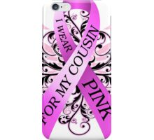 I Wear Pink For My Cousin (w) iPhone Case/Skin