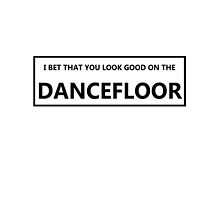 I bet that you look good on the dancefloor by JDesigns
