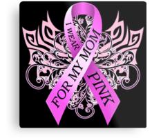 I Wear Pink For My Mom (w) Metal Print