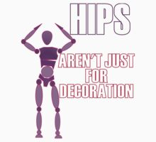 Hips aren't just for decoration by bodTees