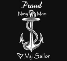 Proud Navy Mom - Love My Sailor by LorriCrossno