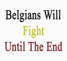 Belgians Will Fight Until The End  by supernova23