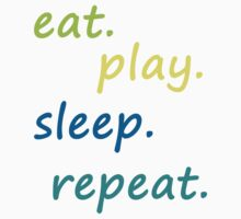 eat play sleep repeat colorful by Glamfoxx
