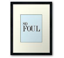 So Foul. Framed Print