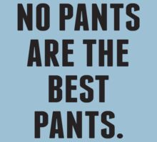 No Pants Are The Best Pants by DesignFactoryD
