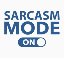 Sarcasm Mode On by DesignFactoryD