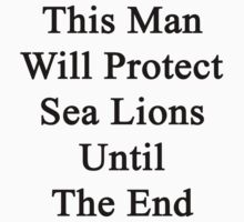 This Man Will Protect Sea Lions Until The End  by supernova23