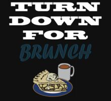 Turn Down For Brunch by ExplodingZombie