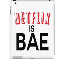 Netflix is bae iPad Case/Skin