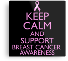 Keep Calm and Support Breast Cancer Awareness Metal Print