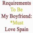 Requirements To Be My Boyfriend: *Must Love Spain  by supernova23