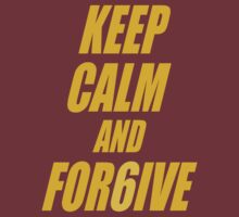 Keep Calm and Forgive by Paducah